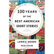 100 Years of the Best American Short Stories by Moore, Lorrie; Pitlor, Heidi, 9780547485850