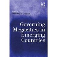 Governing Megacities in Emerging Countries by Lorrain,Dominique, 9781472425850