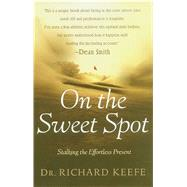 On the Sweet Spot: Stalking the Effortless Present by Keefe, Richard, 9781501125850