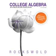 College Algebra with Integrated Review plus MyMathLab Student Access Card and Worksheets by Rockswold, Gary K., 9780134305851