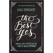 The Best Yes: Making Wise Decisions in the Midst of Endless Demands by TerKeurst, Lysa, 9781400205851