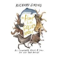 The Hunt for the Golden Mole All Creatures Great & Small and Why They Matter by Girling, Richard, 9781619025851