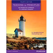 Teaching by Principles An Interactive Approach to Language Pedagogy by Brown, H. Douglas; Lee, Heekyeong, 9780133925852