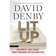 Lit Up One Reporter. Three Schools. Twenty-Four Books That Can Change Lives. by Denby, David, 9780805095852
