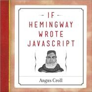 If Hemingway Wrote Javascript by Croll, Angus, 9781593275853