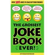 The Grossest Joke Book Ever by Unknown, 9781626865853