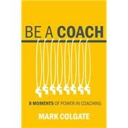 8 Moments of Power in Coaching by Colgate, Mark, Ph.D., 9781943425853