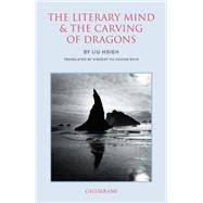The Literary Mind and the Carving of Dragons by HSIEH, LIUYU-CHUNG SHIH, VINCENT, 9789629965853