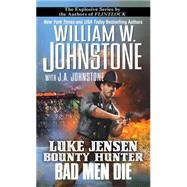 Bad Men Die by JOHNSTONE, WILLIAM W.JOHNSTONE, J.A., 9780786035854