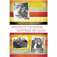 Boots of Leather, Slippers of Gold: The History of a Lesbian Community by Kennedy; Elizabeth Lapovsky, 9781138785854