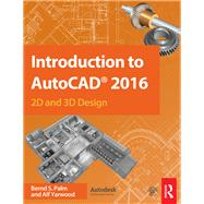 Introduction to AutoCAD 2016: 2D and 3D Design by Palm; Bernd-Stephan, 9781138925854