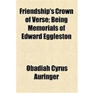 Friendship's Crown of Verse: Being Memorials of Edward Eggleston by Auringer, O. C., 9781154525854