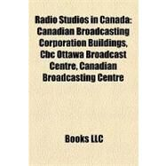 Radio Studios in Canad : Canadian Broadcasting Corporation Buildings, Cbc Ottawa Broadcast Centre, Canadian Broadcasting Centre by , 9781158105854