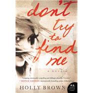 Don't Try to Find Me by Brown, Holly, 9780062305855