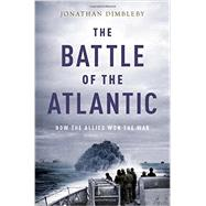 The Battle of the Atlantic How the Allies Won the War by Dimbleby, Jonathan, 9780190495855