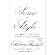 The Sense of Style The Thinking Person?s Guide to Writing in the 21st Century by Pinker, Steven, 9780670025855