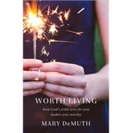 Worth Living by DeMuth, Mary, 9780801005855