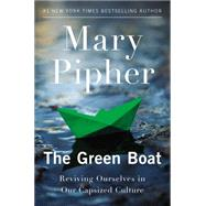 The Green Boat Reviving Ourselves in Our Capsized Culture by Pipher, Mary, 9781594485855