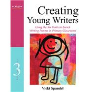 Creating Young Writers Using the Six Traits to Enrich Writing Process in Primary Classrooms by Spandel, Vicki, 9780132685856