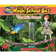 Magic School Bus Presents: The Rainforest A Nonfiction Companion to the Original Magic School Bus Series by Jackson, Tom; Bracken, Carolyn, 9780545685856