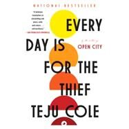 Every Day Is for the Thief by Cole, Teju, 9780812985856