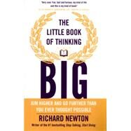 The Little Book of Thinking Big: Aim Higher and Go Further Than You Ever Thought Possible by Newton, Richard, 9780857085856