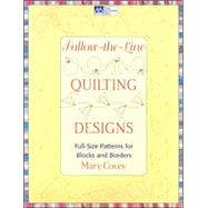 Follow-the-line Quilting Designs: Full-size Patterns For Blocks And Borders by Covey, Mary, 9781564775856