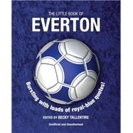 The Little Book of Everton: Bursting With Loads of Royal-blue Quotes! by Tallentire, Becky, 9781780975856