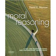 Moral Reasoning A Text and Reader on Ethics and Contemporary Moral Issues by Morrow, David, 9780190235857