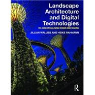 Landscape Architecture and Digital Technologies: Re-conceptualising design and making by Walliss; Jillian, 9780415745857