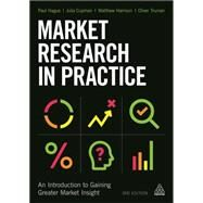 Market Research in Practice by Hague, Paul; Harrison, Matthew; Cupman, Julia; Truman, Oliver, 9780749475857