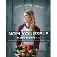 Nom Yourself: Simple Vegan Cooking by Mattern, Mary, 9781583335857