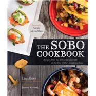 The Sobo Cookbook: Recipes from the Tofino Restaurant at the End of the Canadian Road by Ahier, Lisa; Morrison, Andrew, 9780449015858