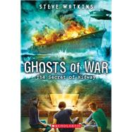 The Secret of Midway (Ghosts of War #1) by Watkins, Steve, 9780545665858