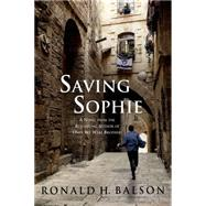 Saving Sophie A Novel by Balson, Ronald H., 9781250065858