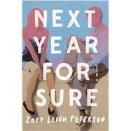 Next Year, for Sure A Novel by Peterson, Zoey Leigh, 9781501145858