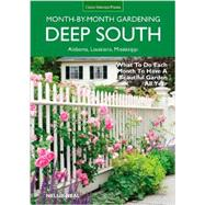Deep South Month-by-Month Gardening: What to Do Each Month to Have a Beautiful Garden All Year: Alabama, Louisiana, Mississippi by Neal, Nellie, 9781591865858