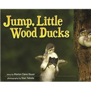 Jump, Little Wood Ducks by Bauer,  Marion Dane; Tekiela, Stan, 9781591935858