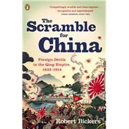 The Scramble for China Foreign Devils in the Qing Empire, 1832-1914 by Bickers, Robert, 9780141015859