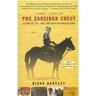 The Zanzibar Chest A Story of Life, Love, and Death in Foreign Lands by Hartley, Aidan, 9780802125859