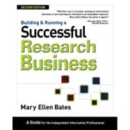 Building and Running a Successful Research Business, Second Edition : A Guide for the Independent Information Professional by Unknown, 9780910965859