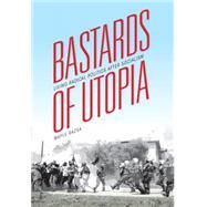 Bastards of Utopia: Living Radical Politics After Socialism by Razsa, Maple, 9780253015860