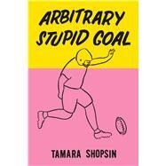 Arbitrary Stupid Goal by Shopsin, Tamara, 9780374105860