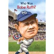 Who Was Babe Ruth? by Holub, Joan; Hammond, Ted, 9780448455860