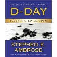 D-Day: June 6, 1944: The Climactic Battle of World War II by Ambrose, Stephen E., 9781476765860