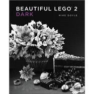 Beautiful Lego 2: Dark by Doyle, Mike, 9781593275860