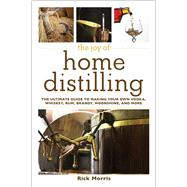 The Joy of Home Distilling by Morris, Rick; Cummings, Ericka, 9781629145860
