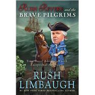 Rush Revere and the Brave Pilgrims Time-Travel Adventures with Exceptional Americans by Limbaugh, Rush, 9781476755861