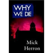Why We Die by Herron, Mick, 9781616955861