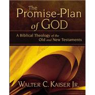Promise Plan of God : A Biblical Theology of the Old and New Testaments by Walter C. Kaiser Jr., 9780310275862